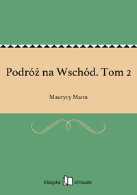 Podróż na Wschód. Tom 2 - Maurycy Mann - ebook