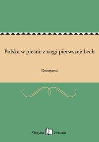 Polska w pieśni: z xięgi pierwszej: Lech