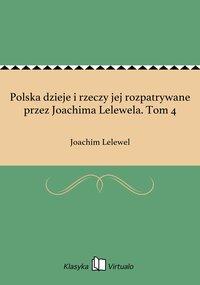 Polska dzieje i rzeczy jej rozpatrywane przez Joachima Lelewela. Tom 4
