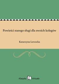 Powieści starego sługi dla swoich kolegów - Katarzyna Lewocka - ebook