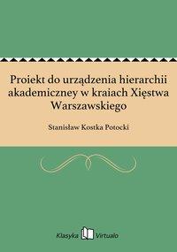 Proiekt do urządzenia hierarchii akademiczney w kraiach Xięstwa Warszawskiego - Stanisław Kostka Potocki - ebook