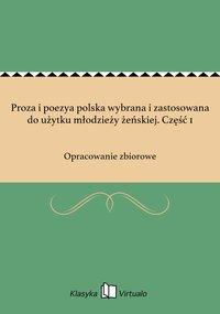 Proza i poezya polska wybrana i zastosowana do użytku młodzieży żeńskiej. Część 1