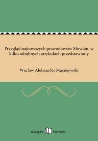 Przegląd najnowszych prawodawstw Słowian, w kilku odrębnych artykułach przedstawiony