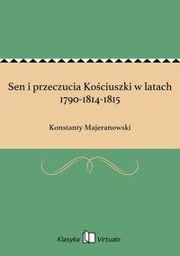 Sen i przeczucia Kościuszki w latach 1790-1814-1815 - Konstanty Majeranowski - ebook
