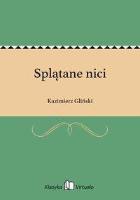 Splątane nici - Kazimierz Gliński - ebook