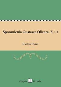 Spomnienia Gustawa Olizara. Z. 1-2