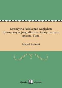 Starożytna Polska pod względem historycznym, jeograficznym i statystycznym opisana. Tom 1