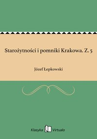 Starożytności i pomniki Krakowa. Z. 5 - Józef Łepkowski - ebook