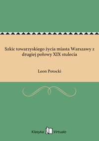 Szkic towarzyskiego życia miasta Warszawy z drugiej połowy XIX stulecia