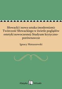 Słowacki i nowa sztuka (modernizm): Twórczość Słowackiego w świetle poglądów estetyki nowoczesnej: Studyum krytyczno-porównawcze