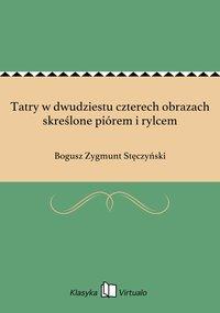 Tatry w dwudziestu czterech obrazach skreślone piórem i rylcem - Bogusz Zygmunt Stęczyński - ebook