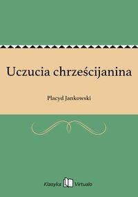 Uczucia chrześcijanina - Placyd Jankowski - ebook