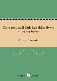 Złote gody czyli Unia Lubelska: Hymn dziejowy (1569)