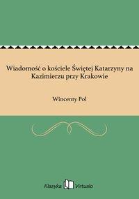 Wiadomość o kościele Świętej Katarzyny na Kazimierzu przy Krakowie - Wincenty Pol - ebook