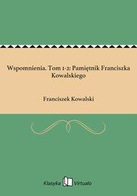 Wspomnienia. Tom 1-2: Pamiętnik Franciszka Kowalskiego