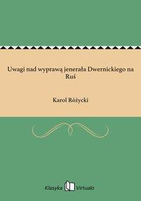 Uwagi nad wyprawą jenerała Dwernickiego na Ruś - Karol Różycki - ebook