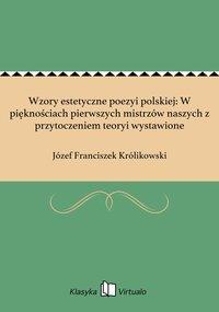 Wzory estetyczne poezyi polskiej: W pięknościach pierwszych mistrzów naszych z przytoczeniem teoryi wystawione