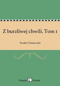 Z burzliwej chwili. Tom 1 - Teodor Tomasz Jeż - ebook