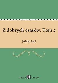 Z dobrych czasów. Tom 2 - Jadwiga Papi - ebook