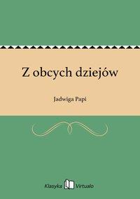 Z obcych dziejów - Jadwiga Papi - ebook