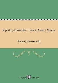 Z pod pyłu wieków. Tom 2, Aszur i Mucur - Andrzej Niemojewski - ebook