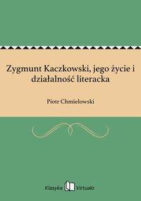 Zygmunt Kaczkowski, jego życie i działalność literacka