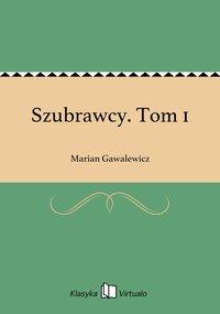 Szubrawcy. Tom 1 - Marian Gawalewicz - ebook