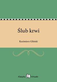 Ślub krwi - Kazimierz Gliński - ebook