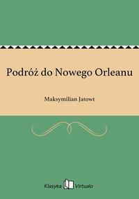 Podróż do Nowego Orleanu - Maksymilian Jatowt - ebook