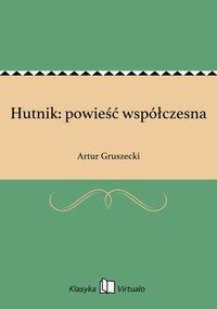 Hutnik: powieść współczesna - Artur Gruszecki - ebook