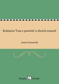Kolejarze Tom 1: powieść w dwóch tomach - Artur Gruszecki - ebook
