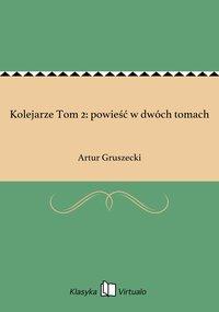 Kolejarze Tom 2: powieść w dwóch tomach - Artur Gruszecki - ebook