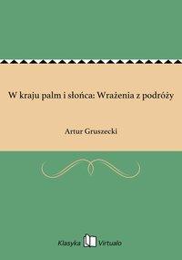 W kraju palm i słońca: Wrażenia z podróży - Artur Gruszecki - ebook