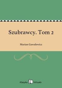 Szubrawcy. Tom 2 - Marian Gawalewicz - ebook