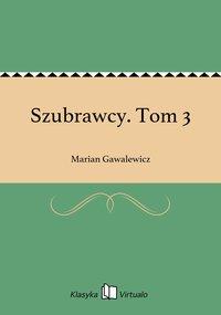 Szubrawcy. Tom 3 - Marian Gawalewicz - ebook