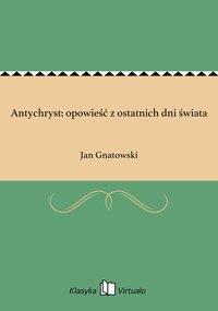 Antychryst: opowieść z ostatnich dni świata - Jan Gnatowski - ebook