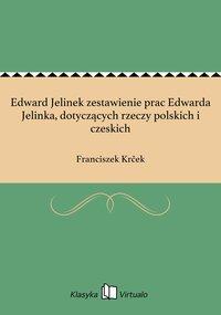 Edward Jelinek zestawienie prac Edwarda Jelinka, dotyczących rzeczy polskich i czeskich