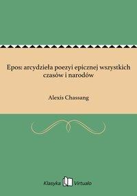 Epos: arcydzieła poezyi epicznej wszystkich czasów i narodów - Alexis Chassang - ebook