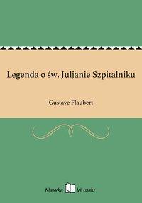 Legenda o św. Juljanie Szpitalniku - Gustave Flaubert - ebook