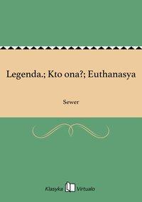 Legenda.; Kto ona?; Euthanasya