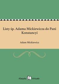 Listy śp. Adama Mickiewicza do Pani Konstancyi