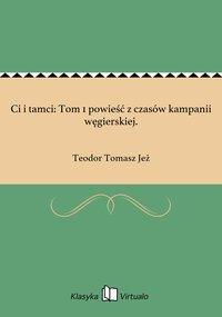 Ci i tamci: Tom 1 powieść z czasów kampanii węgierskiej.