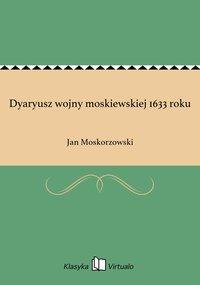 Dyaryusz wojny moskiewskiej 1633 roku
