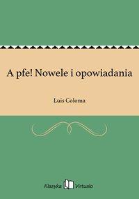 A pfe! Nowele i opowiadania - Luis Coloma - ebook
