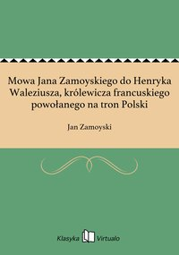 Mowa Jana Zamoyskiego do Henryka Waleziusza, królewicza francuskiego powołanego na tron Polski - Jan Zamoyski - ebook