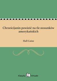 Chrześcijanin powieść na tle stosunków amerykańskich - Hall Caine - ebook
