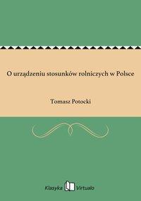 O urządzeniu stosunków rolniczych w Polsce - Tomasz Potocki - ebook