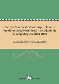 Historya Stanów Zjednoczonych. Tom 2 z dopełnieniami, Okres drugi – wybijanie się na niepodległość (1763-1782) - Edouard Lefebvre de Laboulaye - ebook