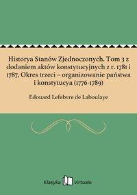 Historya Stanów Zjednoczonych. Tom 3 z dodaniem aktów konstytucyjnych z r. 1781 i 1787, Okres trzeci – organizowanie państwa i konstytucya (1776-1789) - Edouard Lefebvre de Laboulaye - ebook