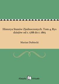 Historya Stanów Zjednoczonych. Tom 4, Rys dziejów od r. 1788 do r. 1865
